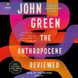 The Anthropocene Reviewed Essays on a Human-Centered Planet, John Green