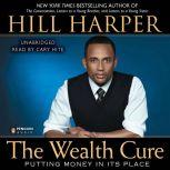 The Wealth Cure Putting Money in Its Place, Hill Harper