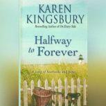 Halfway to Forever, Karen Kingsbury
