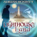 The Lighthouse Land The Lighthouse Trilogy, Book 1, Adrian McKinty