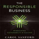 The Responsible Business Reimagining Sustainability and Success, Carol Sanford