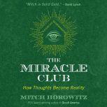 The Miracle Club How Thoughts Become Reality, Mitch Horowitz