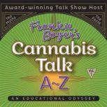 Cannabis Talk A to Z with Frankie  Boyer, Vol. 1, Frankie Boyer