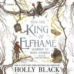 How the King of Elfhame Learned to Hate Stories, Holly Black