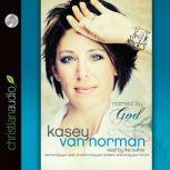 Named By God Overcoming Your Past, Transforming Your Present, Embracing Your Future, Kasey Van Norman