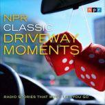 NPR Classic Driveway Moments Radio Stories that Won't Let You Go, NPR