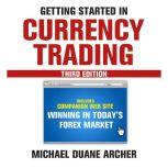 Getting Started in Currency Trading Winning in Today's Forex Market, Michael D. Archer