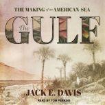 The Gulf The Making of An American Sea, Jack E. Davis
