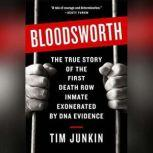 Bloodsworth The True Story of the First Death Row Inmate Exonerated by DNA Evidence, Tim Junkin