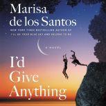 I'd Give Anything A Novel, Marisa de los Santos