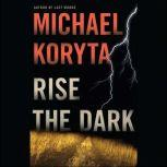Rise the Dark, Michael Koryta
