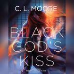 Black Gods Kiss, C. L. Moore