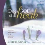 Does God Still Heal? Finding Wholeness in a Broken World, Chip Ingram