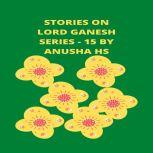 Stories on lord Ganesh series - 15 From various sources of Ganesh Purana, Anusha HS