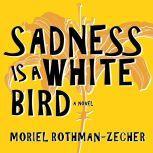Sadness Is a White Bird, Moriel Rothman-Zecher
