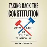 Taking Back the Constitution Activist Judges and the Next Age of American Law, Mark Tushnet