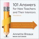 101 Answers for New Teachers and Their Mentors Effective Teaching Tips for Daily Classroom Use, Third Edition, Annette Breaux