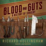 Blood and Guts A History of Surgery, Richard Hollingham