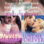 Passion Down Under Sassy Short Stories 2 Book-Bundle Box Set : Love Me Forever and Twist of Fate, Mollie Mathews