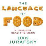 The Language of Food A Linguist Reads the Menu, Dan Jurafsky