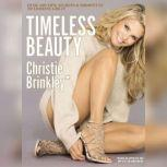 Timeless Beauty Over 100 Tips, Secrets, and Shortcuts to Looking Great, Christie Brinkley