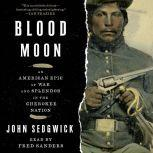 Blood Moon An American Epic of War and Splendor in the Cherokee Nation, John Sedgwick