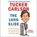 The Long Slide Thirty Years in American Journalism, Tucker Carlson