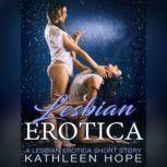 Lesbian Erotica: A Lesbian Erotica Short Story, Kathleen Hope
