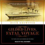Gilded Lives, Fatal Voyage The Titanic's First-Class Passengers and Their World, Hugh Brewster