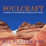 Soulcraft Crossing into the Mysteries of Nature and Psyche, PhD Plotkin