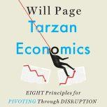 Tarzan Economics Eight Principles for Pivoting Through Disruption, Will Page