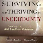 Surviving and Thriving in Uncertainty Creating The Risk Intelligent Enterprise , Frederick Funston