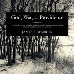 God, War, and Providence The Epic Struggle of Roger Williams and the Narragansett Indians against the Puritans of New England, James A. Warren