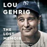 Lou Gehrig The Lost Memoir, Alan D. Gaff