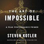 The Art of Impossible A Peak Performance Primer, Steven Kotler