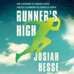 Runner's High How a Movement of Cannabis-Fueled Athletes Is Changing the Science of Sports, Josiah Hesse