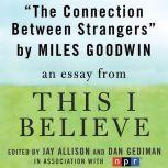 "The Connection Between Strangers A ""This I Believe"" Essay, Miles Goodwin"