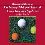 The Money-Whipped Steer-Job Three-Jack Give-Up Artist, Dan Jenkins