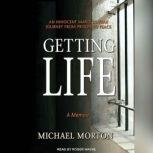 Getting Life An Innocent Man's 25-Year Journey from Prison to Peace, Michael Morton