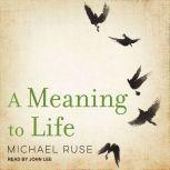 A Meaning to Life, Michael Ruse