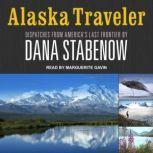 Alaska Traveler Dispatches from America's Last Frontier, Dana Stabenow