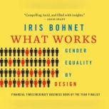 What Works Gender Equality by Design, Iris Bohnet