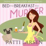 Bed and Breakfast and Murder, Patti Larsen