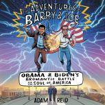 The Adventures of Barry & Joe Obama and Biden's Bromantic Battle for the Soul of America, Adam Reid