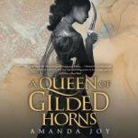 A Queen of Gilded Horns, Amanda Joy