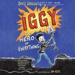 Iggy Is the Hero of Everything, Annie Barrows
