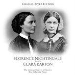 Florence Nightingale and Clara Barton: The Lives and Careers of History's Most Influential Nurses, Charles River Editors