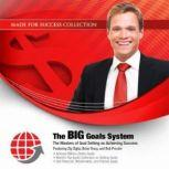 The BIG Goals System The Masters of Goal Setting on Achieving Success, Made for Success