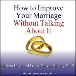 How to Improve Your Marriage Without Talking About It, Ed.D. Love