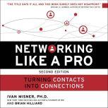 Networking Like a Pro Turning Contacts into Connections, Brian Hilliard